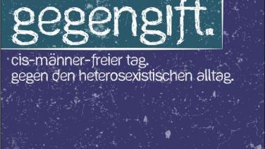 gegengift. cis-männer-freier tag. gegen den heterosexistischen alltag.