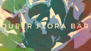 Queer Flora Bar
